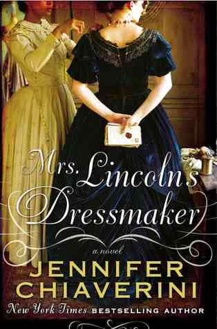 Mrs. Lincoln's Dressmaker by Jennifer Chiaverini