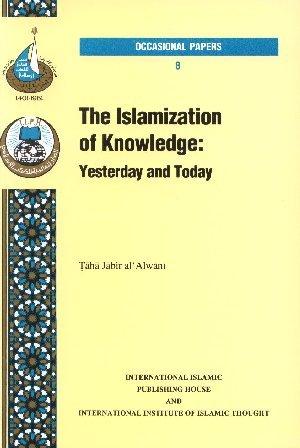 The Islamization Of Knowledge: Yesterday And Today Taha Jabir Al-Alwani
