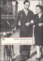 Tute blu. La parabola operaia nell Italia repubblicana.  by  Andrea Sangiovanni