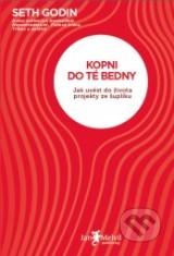 Kopni do té bedny: Jak uvést do života projekty ze šuplíku (2012) by Seth Godin