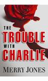The Trouble With Charlie (Elle Harrison, #1)