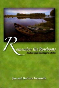 Remember the Rowboats:  Anchor Your Marriage to Christ  by  Jim Grunseth