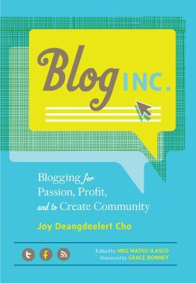 Blog, Inc.: Blogging for Passion, Profit, and to Create Community joy cho