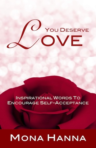 You Deserve Love: Inspirational Words to Encourage Self-Acceptance Mona Hanna