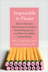 Impossible to Please: How to Deal with Perfectionist Coworkers, Controlling Spouses, and Other Incredibly Critical People