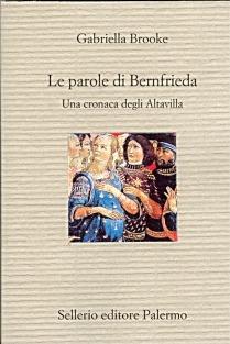 Le parole di Bernfrieda. Una cronaca degli Altavilla  by  Gabriella Brooke