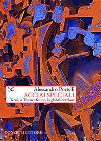 Acciai speciali: Terni, la ThyssenKrupp, la globalizzazione Alessandro Portelli