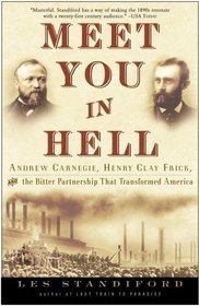 Meet You in Hell: Andrew Carnegie, Henry Clay Frick, and ...