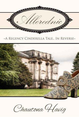 Allerednic: A Regency Cinderella Tale--In Reverse (Heart of Warwickshire, #1)