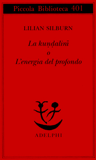 La kuṇḍalinī o Lenergia del profondo Lilian Silburn