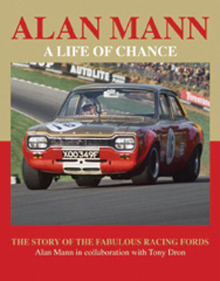 Alan Mann - A Life of Chance: The Story of the Fabulous Racing Fords  by  Mann Alan