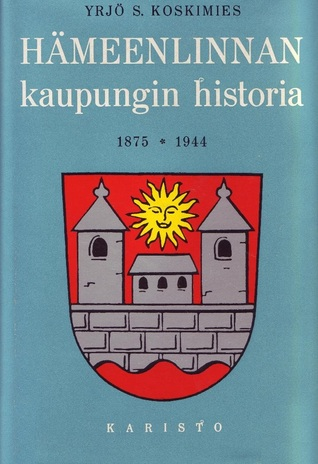 Hämeenlinnan Kaupungin Historia 1875-1944  by  Yrjö Koskimies