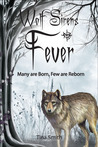 Fever: Many are Born, Few are Reborn (Wolf Sirens, #2)