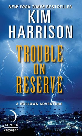 "Book Review: Kim Harrison's ""Trouble on Reserve"""