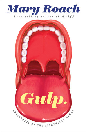 Gulp: Adventures on the Alimentary Canal by Mary Roach
