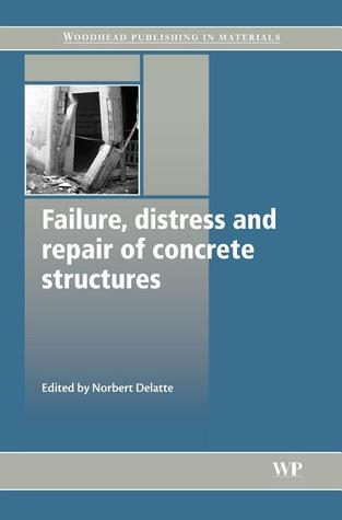 Failure, distress and repair of concrete structures Norbert Delatte