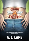Grade A Stupid (The Darcy Walker Series, #1)