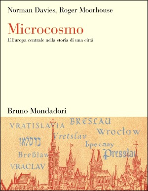 Microcosmo: LEuropa centrale nella storia di una città  by  Norman Davies