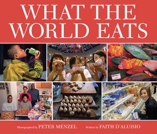 What the World Eats by Faith D'Aluisio
