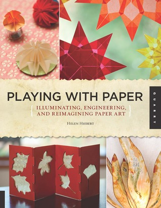 Playing with Paper by Helen Hiebert
