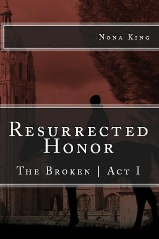 Resurrected Honor (The Broken #1) Nona Mae King