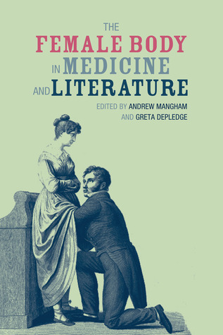 The Female Body in Medicine and Literature  by  Andrew Mangham