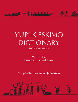 Yupik Eskimo Dictionary Second Edition: Volumes 1 and 2  by  Steven A. Jacobson