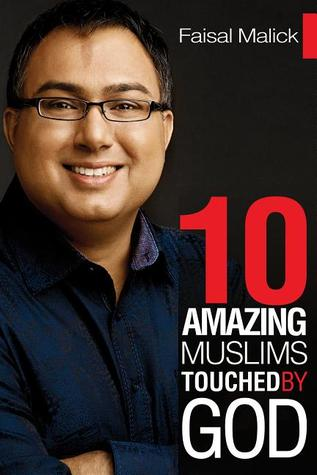 10 Amazing Muslims Touched  by  God by Faisal Malick
