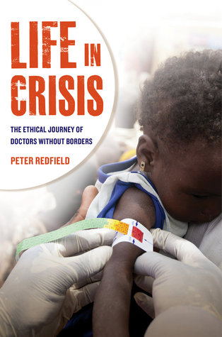 Life in Crisis: The Ethical Journey of Doctors Without Borders Peter Redfield
