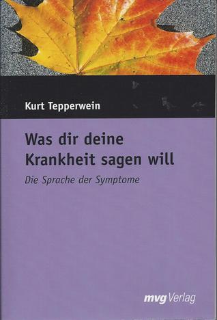 Was dir deine Krankheit sagen will. Die Sprache der Symptome  by  Kurt Tepperwein