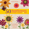 50 Sunflowers to Knit, Crochet & Felt: Patterns and Projects Packed with Lush and Vibrant Colors That You Will Love to Make