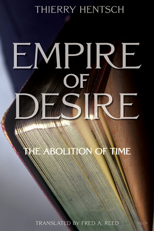 Empire of Desire: The Abolition of Time Thierry Hentsch