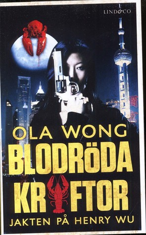Blodröda kräftor : jakten på Henry Wu  by  Ola Wong