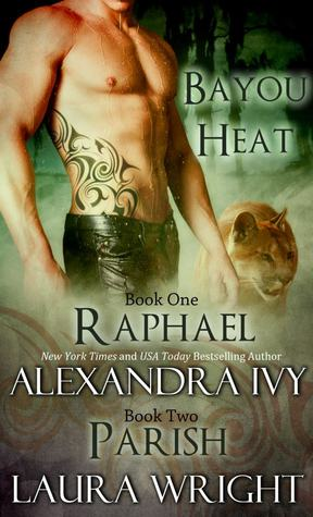 Raphael/Parish (Bayou Heat, #1-2)  - Alexandra Ivy, Laura Wright