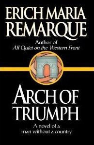 Arch of Triumph: A Novel of a Man Without a Country  by Erich Maria Remarque />