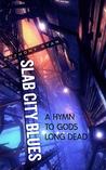 Slab City Blues: A Hymn To Gods Long Dead (Slab City Blues, #3)