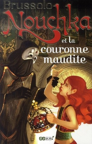 Nouchka et la Couronne Maudite (Nouchka, #2)  by  Serge Brussolo