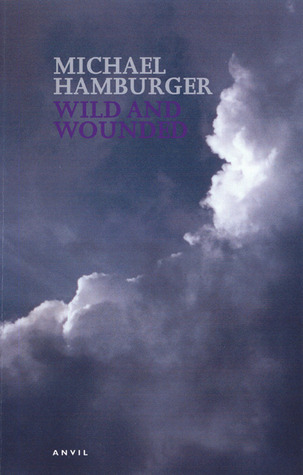 Wild and Wounded: Shorter Poems 2000-2003  by  Michael Hamburger