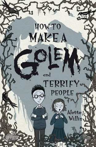 Book Review: How to Make a Golem and Terrify People by Alette J. Willis