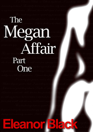 The Megan Affair: Part One Eleanor  Black