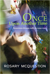 Once Upon Another Time by Rosary  McQuestion