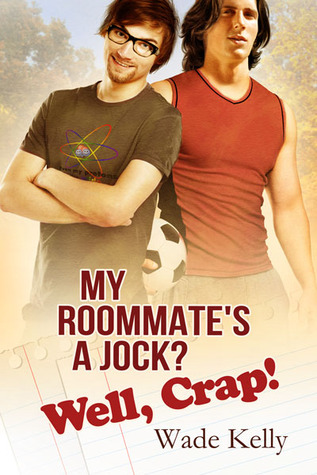 Book Review:  My Roommate's a Jock?  Well Crap by Wade Kelly