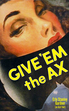 Give 'Em The Ax by A.A. Fair