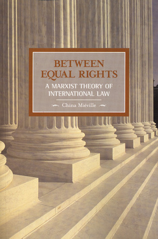 Between Equal Rights: A Marxist Theory Of International Law China Mieville