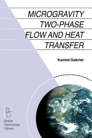 Microgravity Two-Phase Flow and Heat Transfer  by  Kamiel S. Gabriel