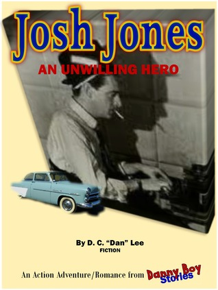 Danny Boy Stories--Josh Jones, An American Hero  by  D.C. Dan Lee