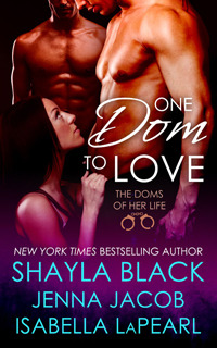 One Dom to Love (The Doms of Her Life, #1)  - Shayla Black, Isabella LaPearl, Jenna Jacob