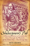Shakespeare's Pub: A Barstool History of London as Seen Through the Windows of Its Oldest Pub - The George Inn