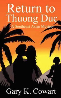 Return to Thuong Duc: Southeast Asian Mystery Gary K. Cowart