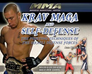 Krav Maga and Self-Defense: The Fighting Techniques of the Israeli Defense Forces  by  Ann Byers